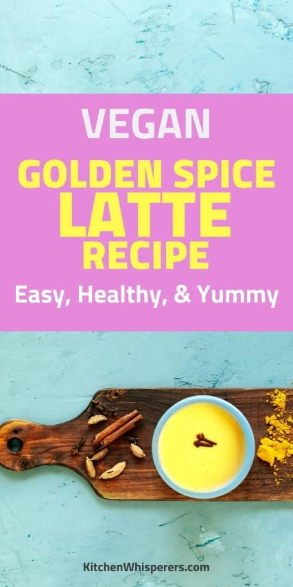 Vegan golden spice latte recipe - vegan turmeric latte recipe
