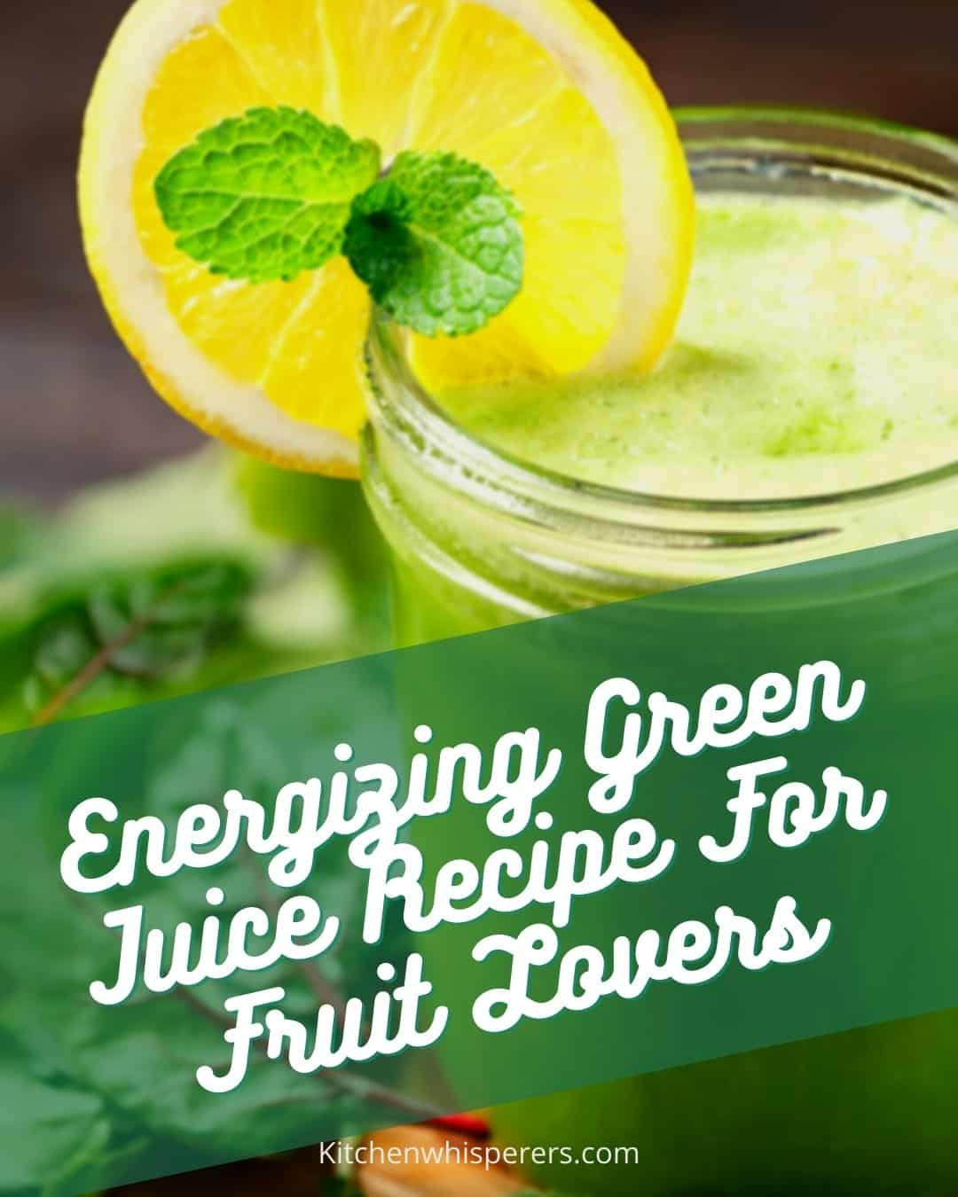 Energizing Green Juice Recipe For Fruit Lovers